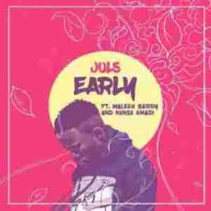 Juls - Early (ft. Maleek Berry & Nonso Amadi)